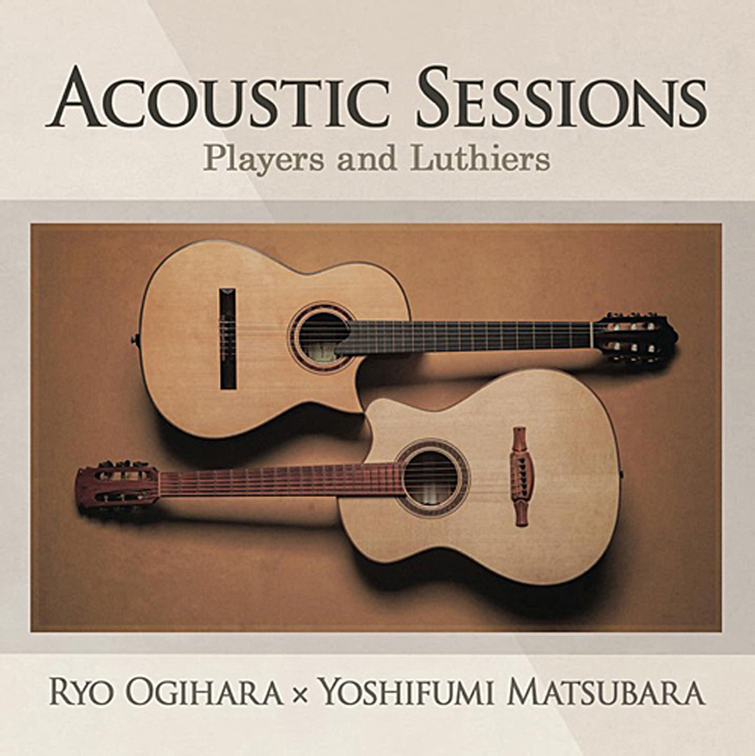 Ryo Ogihara × Yoshifumi Matsubara/『Acoustic Sessions ~Players and Luthiers~』