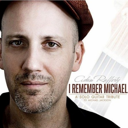 ADAM RAFFERTY / I REMEMBER MICHAEL: A Michael Jackson Solo Guitar Tribute ('11)
